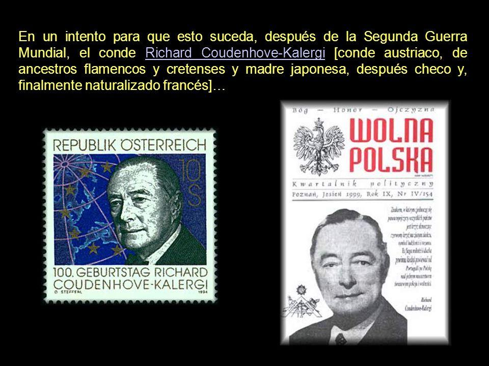 En un intento para que esto suceda, después de la Segunda Guerra Mundial, el conde Richard Coudenhove-Kalergi [conde austriaco, de ancestros flamencos y cretenses y madre japonesa, después checo y, finalmente naturalizado francés]…
